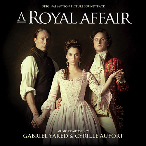 A Royal Affair (Gabriel Yared & Cyrille Aufort)